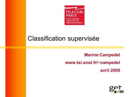 Classification supervisée Marine Campedel www.tsi.enst.fr/~campedel avril 2005.