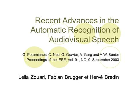Recent Advances in the Automatic Recognition of Audiovisual Speech Leila Zouari, Fabian Brugger et Hervé Bredin G. Potamianos, C. Neti, G. Gravier, A.