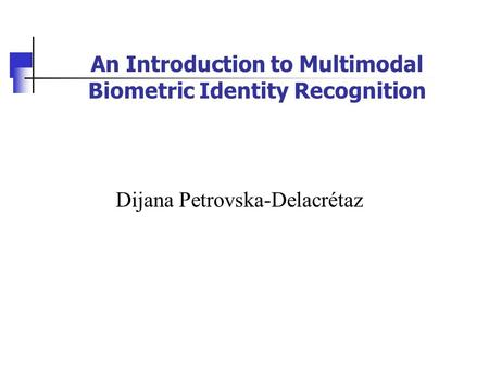 An Introduction to Multimodal Biometric Identity Recognition Dijana Petrovska-Delacrétaz.