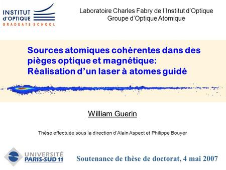 Laboratoire Charles Fabry de lInstitut dOptique Groupe dOptique Atomique William Guerin Sources atomiques cohérentes dans des pièges optique et magnétique: