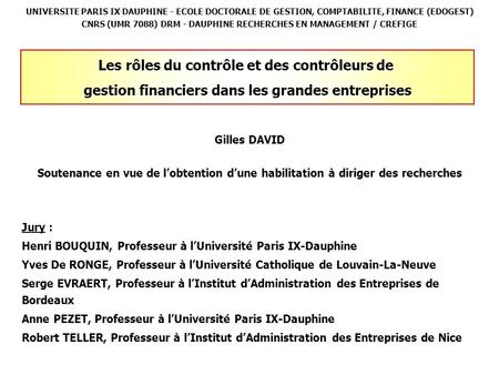UNIVERSITE PARIS IX DAUPHINE - ECOLE DOCTORALE DE GESTION, COMPTABILITE, FINANCE (EDOGEST) CNRS (UMR 7088) DRM - DAUPHINE RECHERCHES EN MANAGEMENT / CREFIGE.