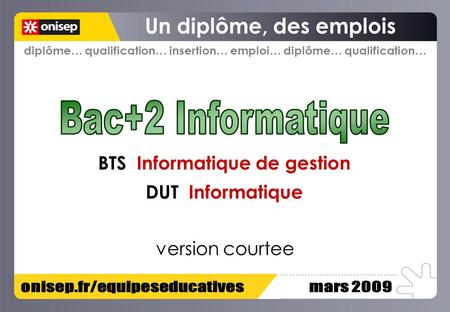 Diplôme… qualification… insertion… emploi… diplôme… qualification… BTS Informatique de gestion DUT Informatique version courtee.