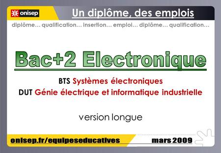 BTS Systèmes électroniques DUT Génie électrique et informatique industrielle diplôme… qualification… insertion… emploi… diplôme… qualification… version.