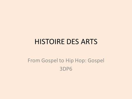 HISTOIRE DES ARTS From Gospel to Hip Hop: Gospel 3DP6.