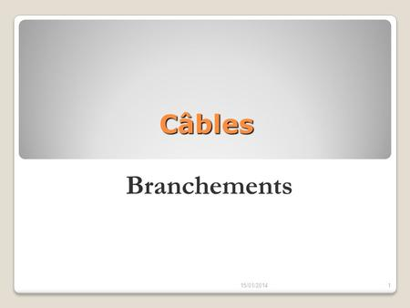 Câbles Branchements 15/01/20141. NF C 33 210 Câble NFC 33 210 Neutre sous plomb Section: 3 x 35 + 35 Aluminium 15/01/20142.