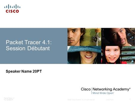 © 2007 Cisco Systems, Inc. All rights reserved.Cisco Public Packet Tracer 4.1: Novice Session 1 Speaker Name 20PT Packet Tracer 4.1: Session Débutant.
