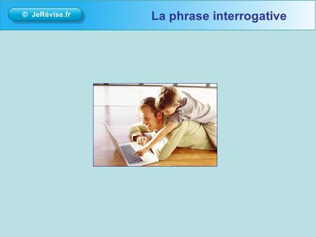 La phrase interrogative. Quest-ce quune phrase interrogative? - Une phrase qui pose une question - Elle finit par un point dinterrogation « ? » La phrase.