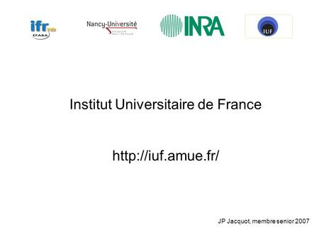 Institut Universitaire de France  JP Jacquot, membre senior 2007.
