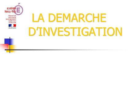 LA DEMARCHE DINVESTIGATION LA DEMARCHE DINVESTIGATION.