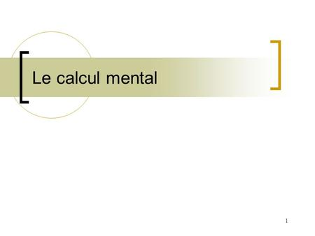 Le calcul mental.