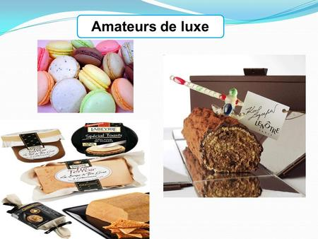 Amateurs de luxe.
