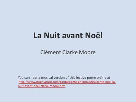 La Nuit avant Noël Clément Clarke Moore You can hear a musical version of this festive poem online at