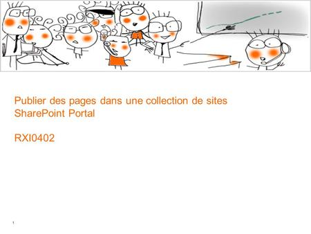 1 Publier des pages dans une collection de sites SharePoint Portal RXI0402.