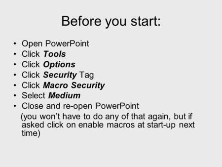 Before you start: Open PowerPoint Click Tools Click Options