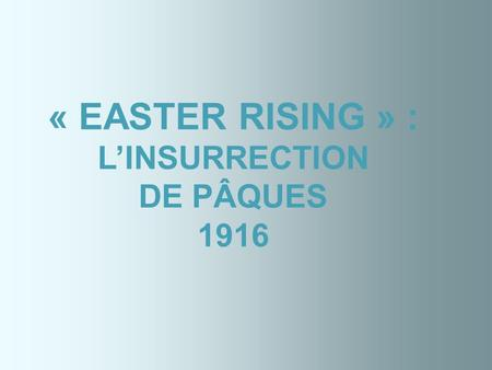 « EASTER RISING » : LINSURRECTION DE PÂQUES 1916.
