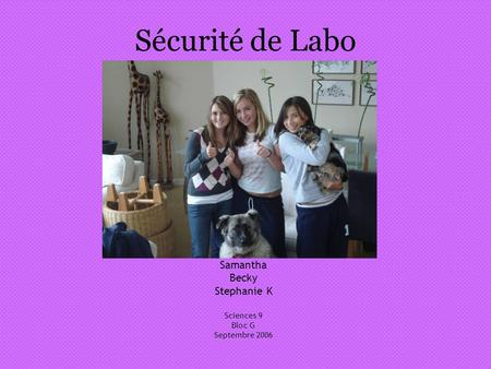 Sécurité de Labo Samantha Becky Stephanie K Sciences 9 Bloc G Septembre 2006.