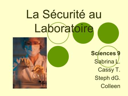 La Sécurité au Laboratoire Sciences 9 Sabrina L. Cassy T. Steph dG. Colleen.