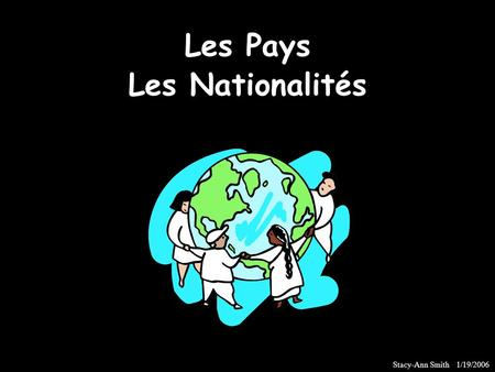 Les Pays Les Nationalités Stacy-Ann Smith 1/19/2006.