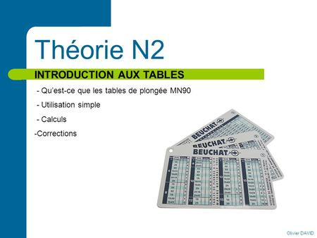 Olivier DAVID Théorie N2 INTRODUCTION AUX TABLES - Quest-ce que les tables de plongée MN90 - Utilisation simple - Calculs -Corrections.