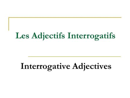Interrogative Adjectives Les Adjectifs Interrogatifs.