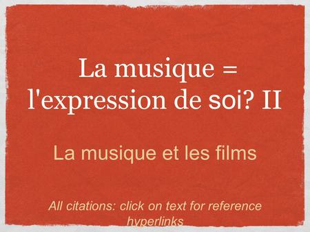 La musique = l'expression de soi ? II La musique et les films All citations: click on text for reference hyperlinks.