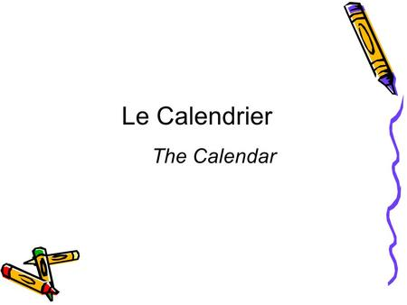 Le Calendrier The Calendar Les Jours de la Semaine Days are not capitalized in French. The French week starts on Monday, rather than Sunday.
