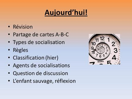 Aujourdhui! Révision Partage de cartes A-B-C Types de socialisation Règles Classification (hier) Agents de socialisations Question de discussion Lenfant.