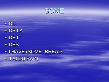 SOME DU DU DE LA DE LA DE L DE L DES DES I HAVE (SOME) BREAD. I HAVE (SOME) BREAD. JAI DU PAIN. JAI DU PAIN.