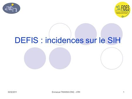 02/02/2011Emmanuel THAMMAVONG - ATIH1 DEFIS : incidences sur le SIH.