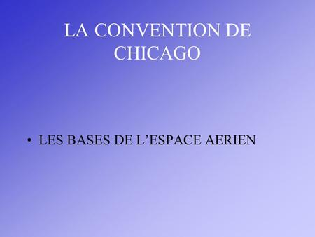 LA CONVENTION DE CHICAGO LES BASES DE LESPACE AERIEN.