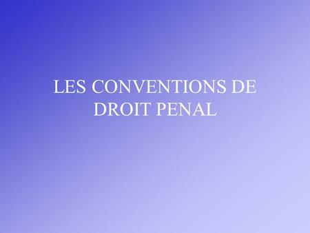 LES CONVENTIONS DE DROIT PENAL. PREVENTION ET REPRESSION INTERNATIONALES DES ACTES ILLICITES CONVENTIONS INTERNATIONALES DE DROIT PENAL AERIEN Introduction.