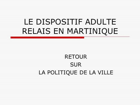 LE DISPOSITIF ADULTE RELAIS EN MARTINIQUE