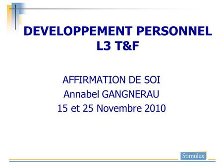 DEVELOPPEMENT PERSONNEL L3 T&F AFFIRMATION DE SOI Annabel GANGNERAU 15 et 25 Novembre 2010.