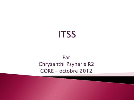 Par Chrysanthi Psyharis R2 CORE – octobre 2012