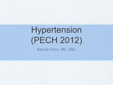 Hypertension (PECH 2012) Samah Chiry, MD, MSc.