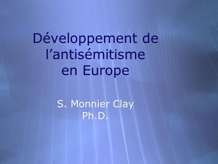 Développement de lantisémitisme en Europe S. Monnier Clay Ph.D.