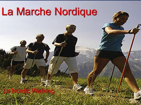 La Marche Nordique Le Nordic Walking.