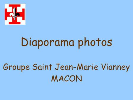 Diaporama photos Groupe Saint Jean-Marie Vianney MACON.