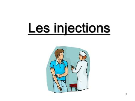 Les injections.