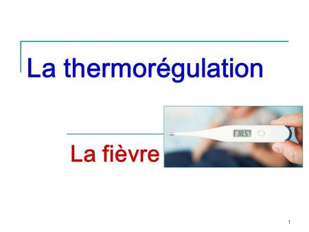 La thermorégulation La fièvre.