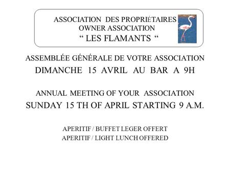 ASSEMBLÉE GÉNÉRALE DE VOTRE ASSOCIATION DIMANCHE 15 AVRIL AU BAR A 9H ANNUAL MEETING OF YOUR ASSOCIATION SUNDAY 15 TH OF APRIL STARTING 9 A.M. APERITIF.