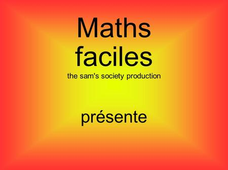 Maths faciles the sam's society production présente.