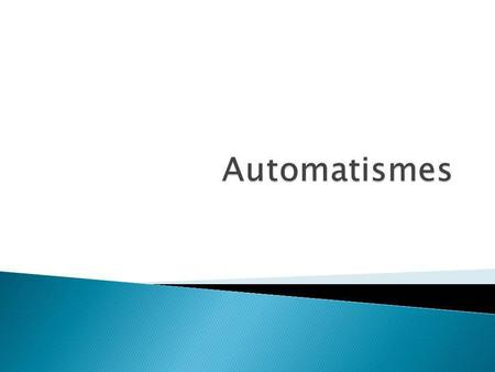 Automatismes.