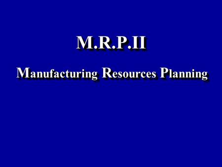 M.R.P.II Manufacturing Resources Planning