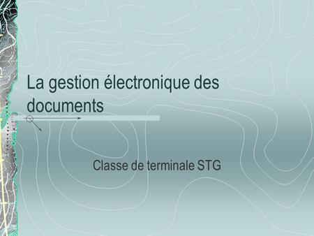 La gestion électronique des documents Classe de terminale STG.