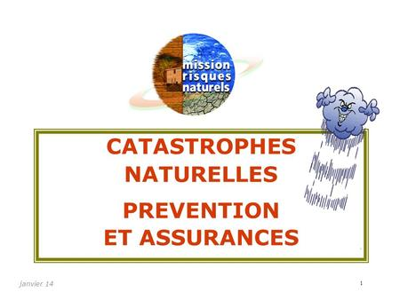 CATASTROPHES NATURELLES PREVENTION ET ASSURANCES janvier 14 1.