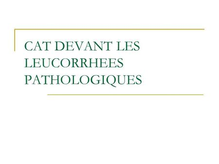 CAT DEVANT LES LEUCORRHEES PATHOLOGIQUES. PLAN: Introduction Diagnostic positif Diagnostic étiologique Conclusion.
