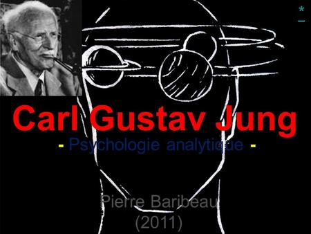 Powerpoint Templates Page 1 Carl Gustav Jung Pierre Baribeau (2011) - Psychologie analytique - *