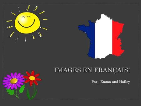 IMAGES EN FRANÇAIS! Par : Emma and Hailey. Manges!!