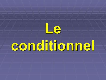 Le conditionnel. Le futur simple FORMATION: VERBES RÉGULIERS Infinitif + terminaisons de conditionnel PARLER Je parlerais Tu parlerais Il parlerait Nous.